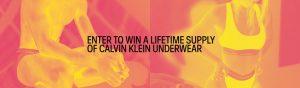Calvin Klein – Win 1 of 6 prizes of a lifetime supply of Calvin Klein underwear each