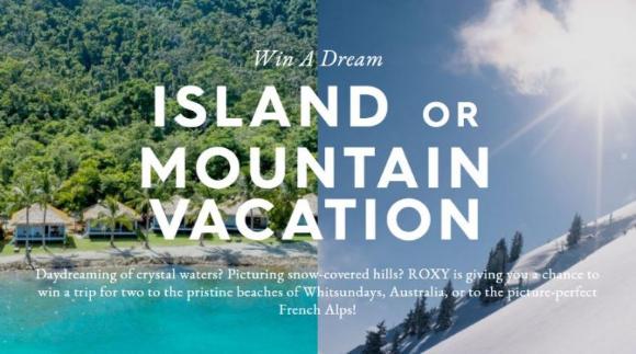 Roxy  – Win a dream island or mountain vacation