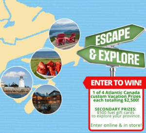 Needs Convenience Escape & Explore  – Win 1 of 4 Atlantic Canada custom Vacation Prizes