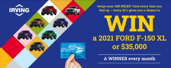 Irving Oil Air Miles  – Enter your bonus code and win a 2021 Ford F-150 XL or $35,000 at irvingwin.com